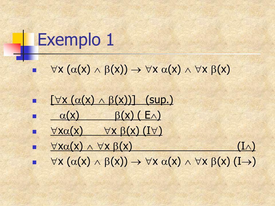 Exemplo 1  x (  (x)   (x))   x  (x)   x  (x) [  x (  (x)   (x))] (sup.)  (x)  (x) ( E  )  x  (x)  x  (x) (I  )  x  (x)   x 