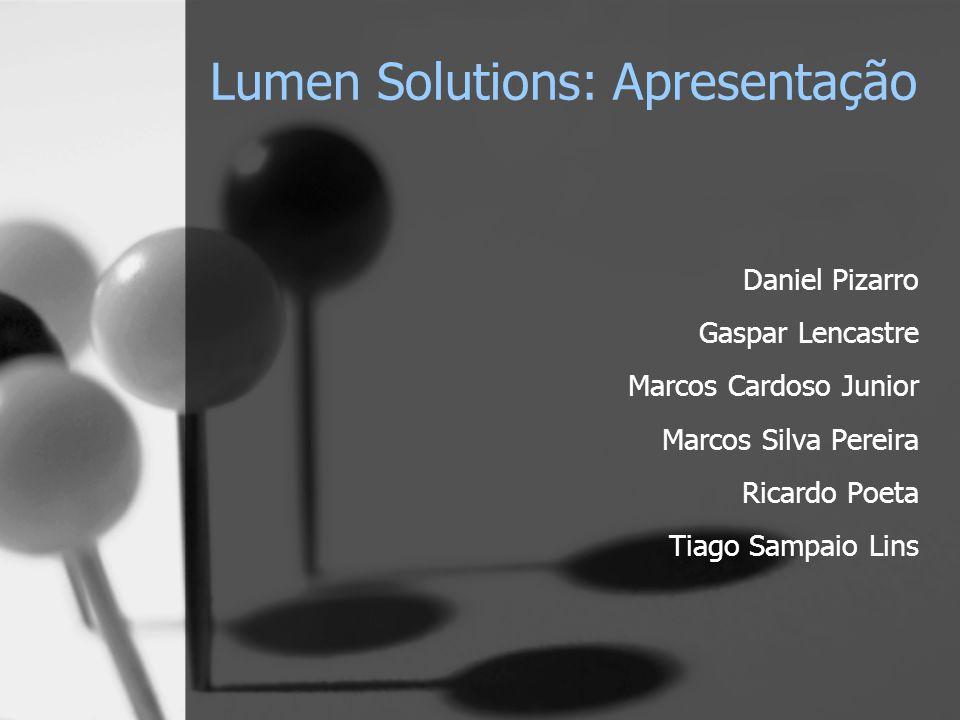 Lumen Solutions: Apresentação Daniel Pizarro Gaspar Lencastre Marcos Cardoso Junior Marcos Silva Pereira Ricardo Poeta Tiago Sampaio Lins