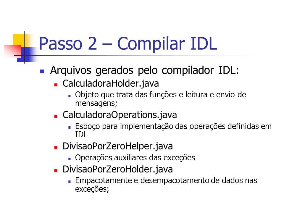 Arquivos gerados pelo compilador IDL: CalculadoraHolder.java Objeto que trata das funções e leitura e envio de mensagens; CalculadoraOperations.java E