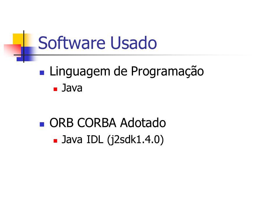 Software Usado Linguagem de Programação Java ORB CORBA Adotado Java IDL (j2sdk1.4.0)