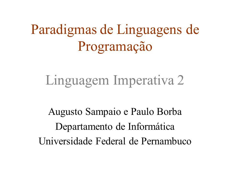 Paradigmas de Linguagens de Programação Linguagem Imperativa 2 Augusto Sampaio e Paulo Borba Departamento de Informática Universidade Federal de Pernambuco