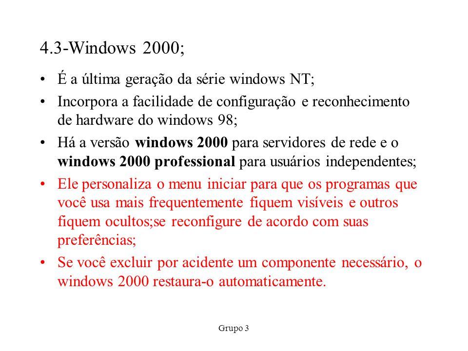 Grupo 3 4.3-Windows 2000; É a última geração da série windows NT; Incorpora a facilidade de configuração e reconhecimento de hardware do windows 98; H