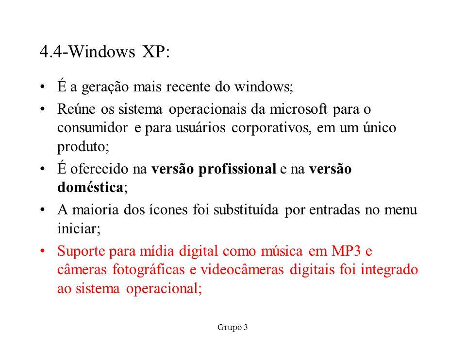 Grupo 3 4.4-Windows XP: É a geração mais recente do windows; Reúne os sistema operacionais da microsoft para o consumidor e para usuários corporativos