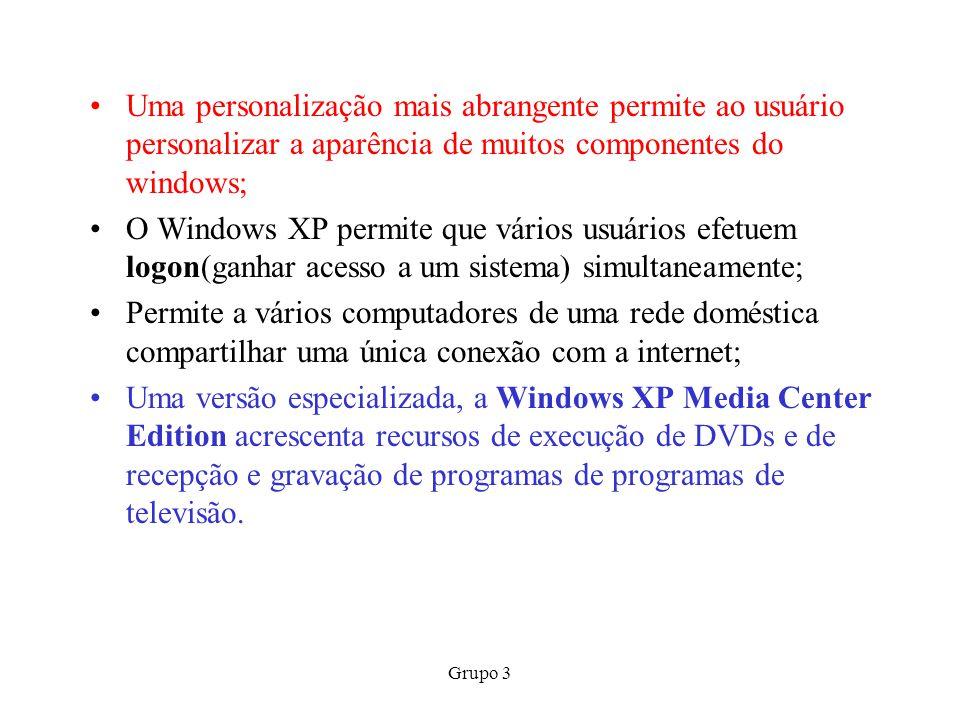 Grupo 3 Uma personalização mais abrangente permite ao usuário personalizar a aparência de muitos componentes do windows; O Windows XP permite que vári