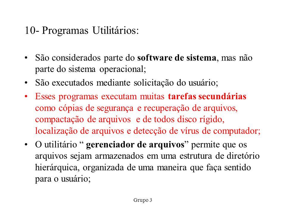 Grupo 3 10- Programas Utilitários: São considerados parte do software de sistema, mas não parte do sistema operacional; São executados mediante solici