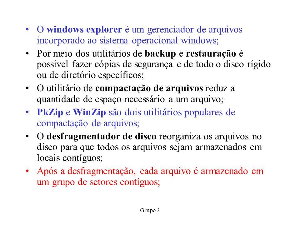 Grupo 3 O windows explorer é um gerenciador de arquivos incorporado ao sistema operacional windows; Por meio dos utilitários de backup e restauração é