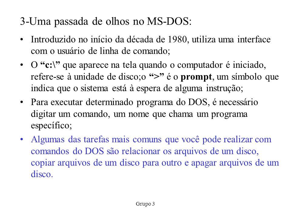 Grupo 3 4-Microsoft Windows: O microsoft windows define o padrão de ambiente operacional para computadores co processadores Intel; O windows usa uma interface gráfica colorida que facilita o acesso ao sistema operacional; A maioria dos computadores pessoais vem com o windows já instalado; O windows se inicia com um ambiente operacional para MS-DOS; Versões anteriores de windows, culminando no windows 3.1 eram shells(camada que separa o sistema operacional do usuário) do MS-DOS;