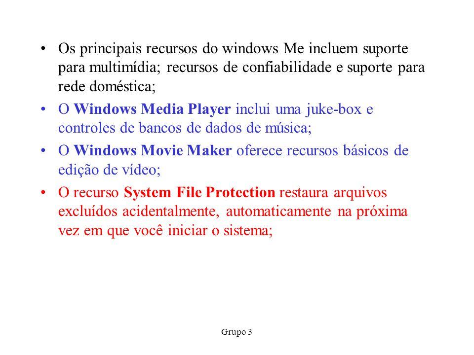 Grupo 3 Os principais recursos do windows Me incluem suporte para multimídia; recursos de confiabilidade e suporte para rede doméstica; O Windows Medi