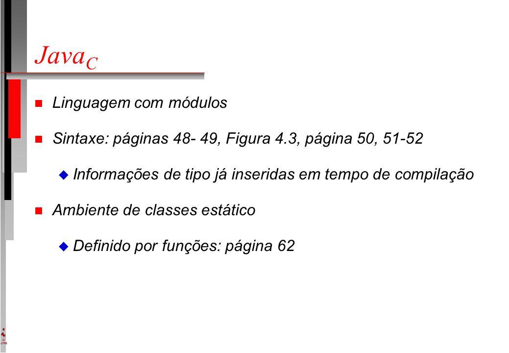 DI UFPE Java C n Linguagem com módulos n Sintaxe: páginas 48- 49, Figura 4.3, página 50, 51-52 u Informações de tipo já inseridas em tempo de compilação n Ambiente de classes estático u Definido por funções: página 62