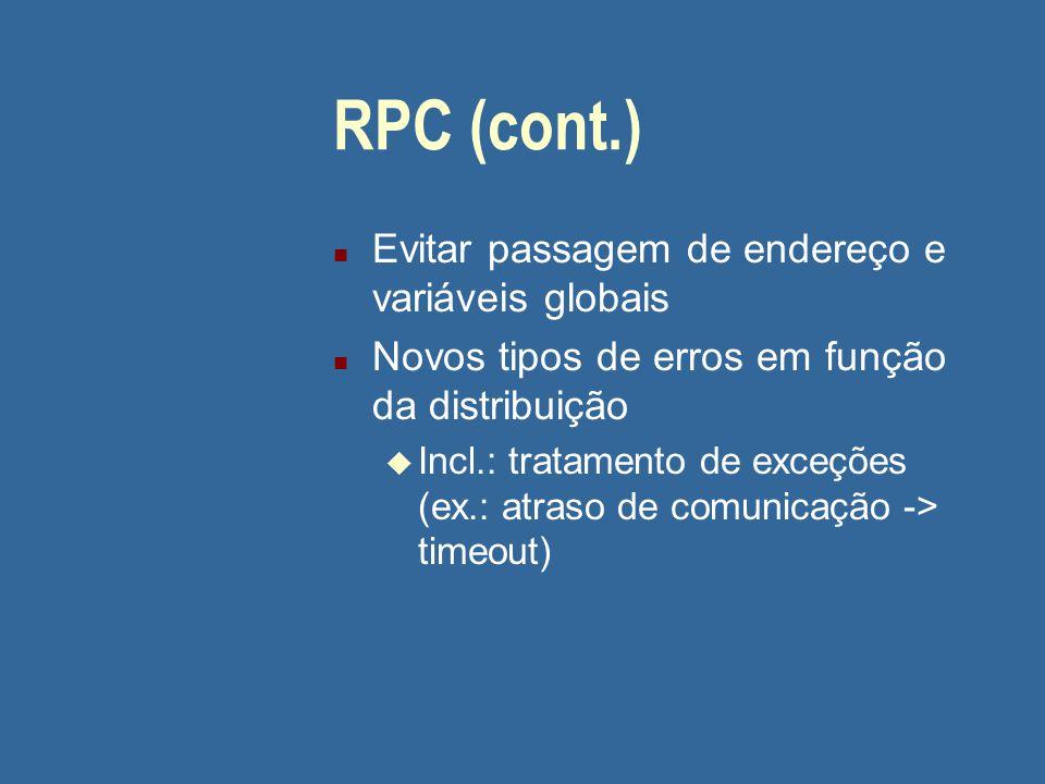 RPC (cont.) n Evitar passagem de endereço e variáveis globais n Novos tipos de erros em função da distribuição u Incl.: tratamento de exceções (ex.: a
