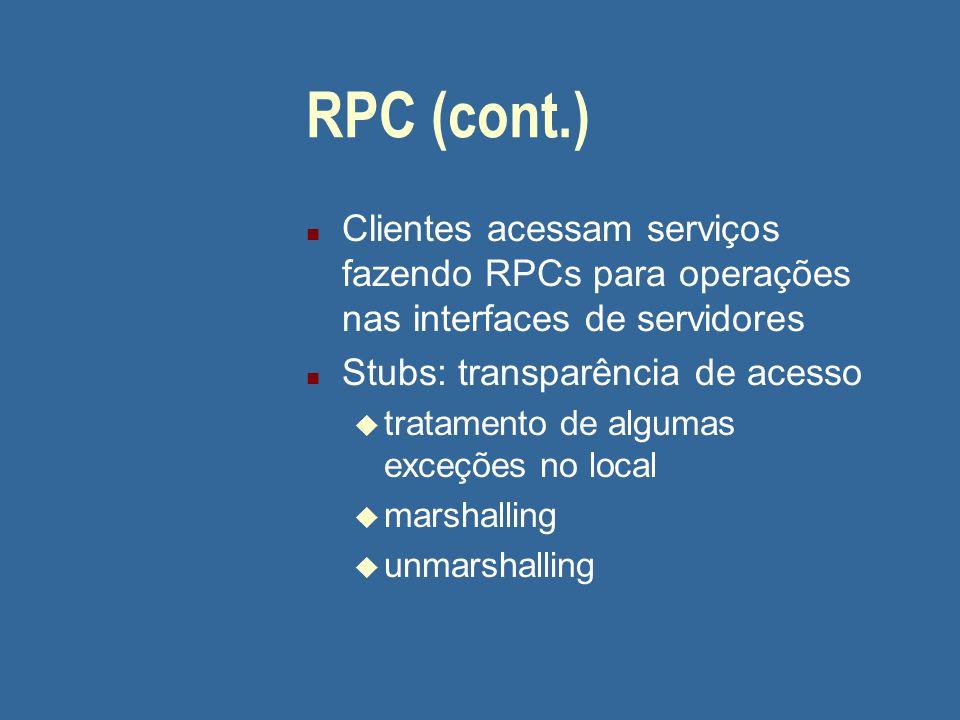 RPC (cont.) n Clientes acessam serviços fazendo RPCs para operações nas interfaces de servidores n Stubs: transparência de acesso u tratamento de algu