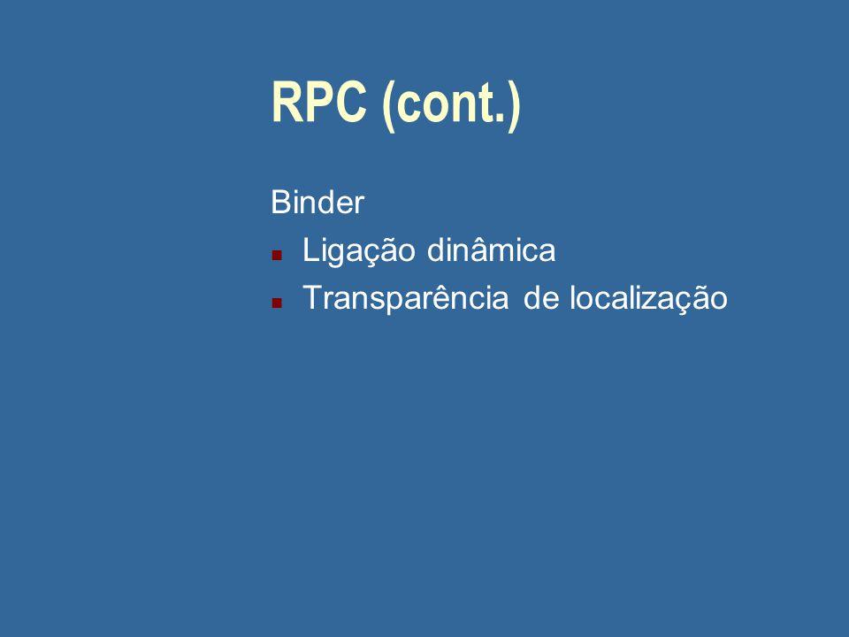 RPC (cont.) Binder n Ligação dinâmica n Transparência de localização