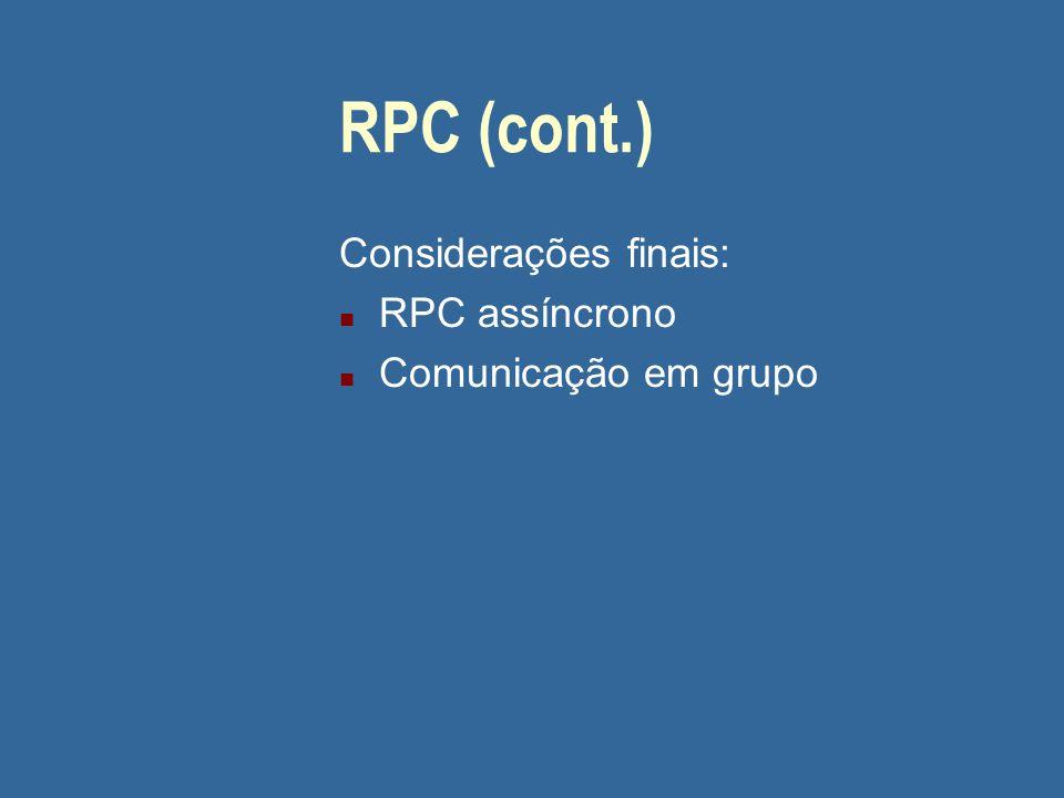 RPC (cont.) Considerações finais: n RPC assíncrono n Comunicação em grupo