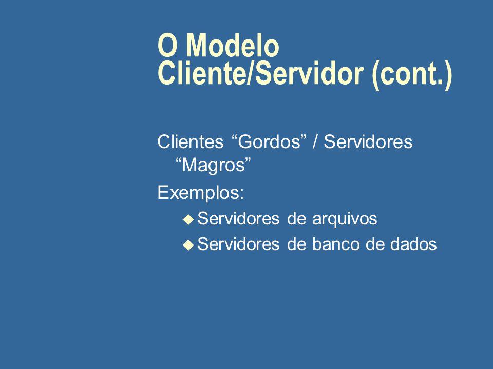 "O Modelo Cliente/Servidor (cont.) Clientes ""Gordos"" / Servidores ""Magros"" Exemplos: u Servidores de arquivos u Servidores de banco de dados"