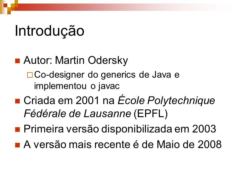 Introdução Autor: Martin Odersky  Co-designer do generics de Java e implementou o javac Criada em 2001 na École Polytechnique Fédérale de Lausanne (E