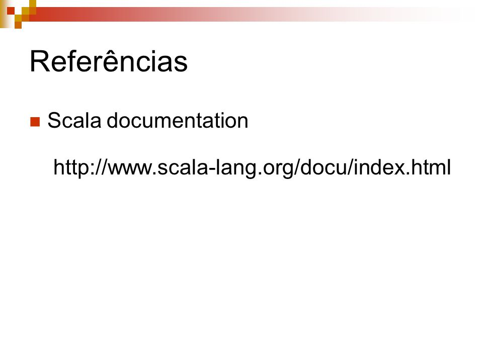 Referências Scala documentation http://www.scala-lang.org/docu/index.html