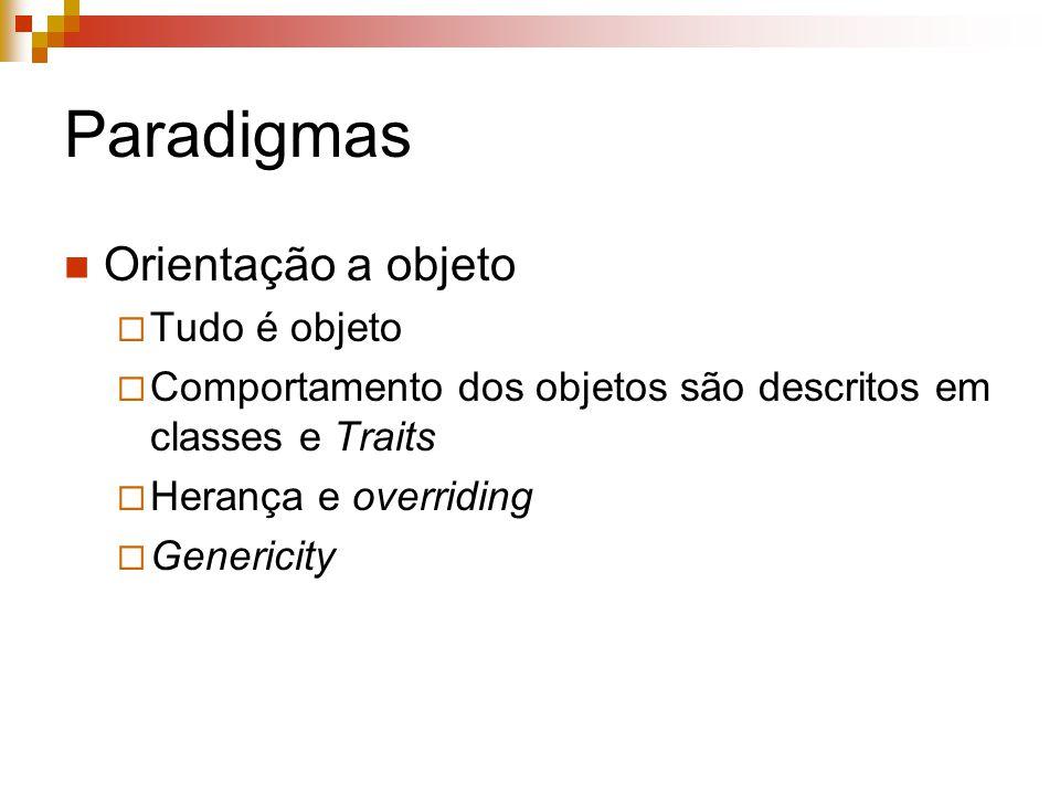 Paradigmas Orientação a objeto  Tudo é objeto  Comportamento dos objetos são descritos em classes e Traits  Herança e overriding  Genericity