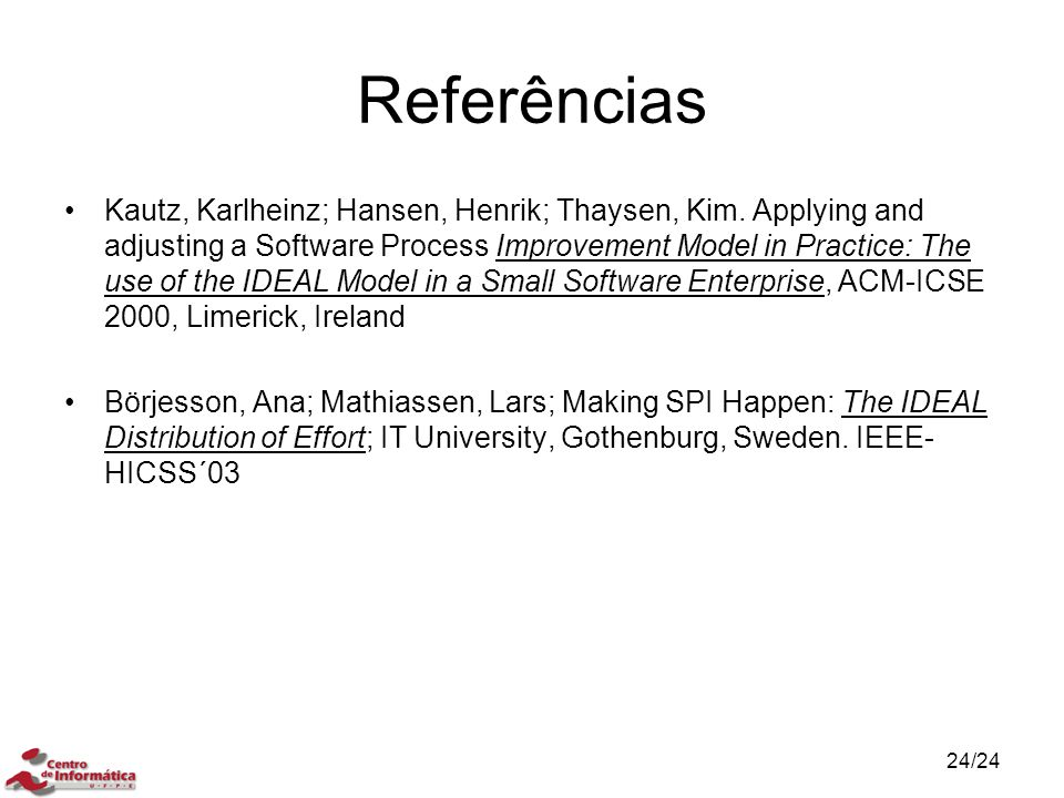 Referências Kautz, Karlheinz; Hansen, Henrik; Thaysen, Kim. Applying and adjusting a Software Process Improvement Model in Practice: The use of the ID