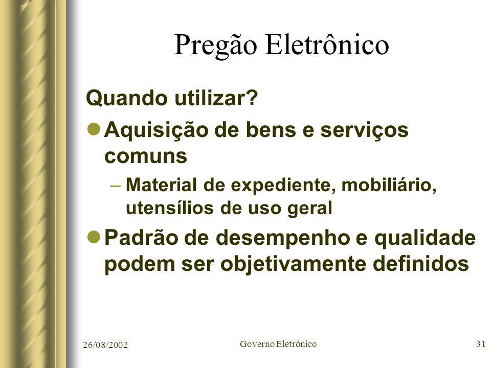 26/08/2002 Governo Eletrônico31 Pregão Eletrônico Quando utilizar? Aquisição de bens e serviços comuns –Material de expediente, mobiliário, utensílios