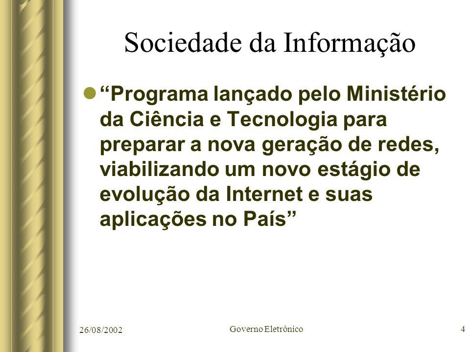 """26/08/2002 Governo Eletrônico4 Sociedade da Informação """"Programa lançado pelo Ministério da Ciência e Tecnologia para preparar a nova geração de redes"""