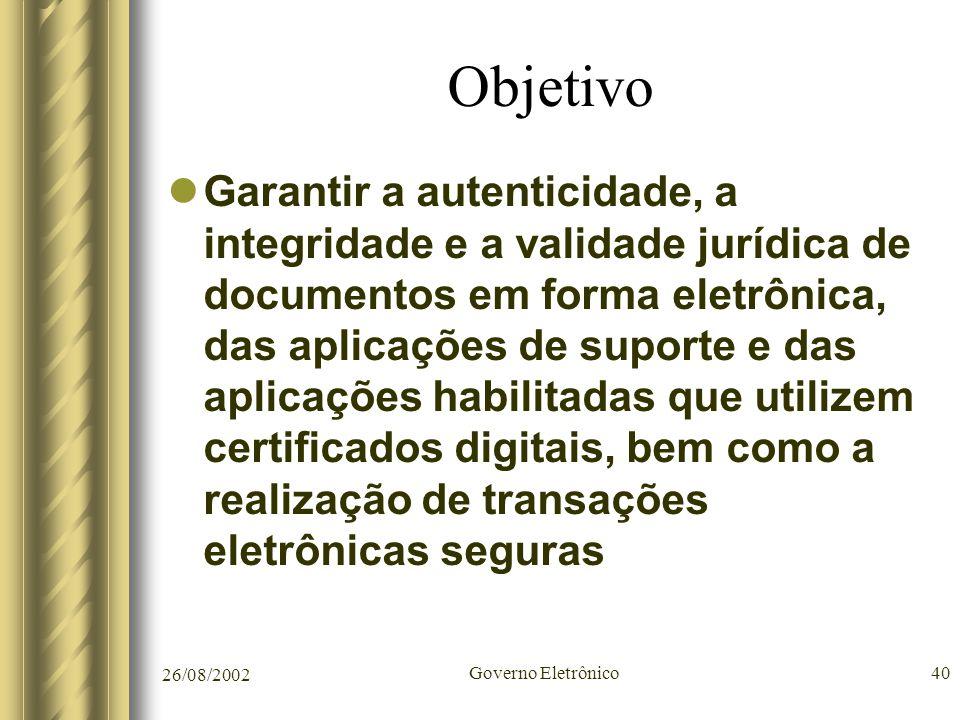 26/08/2002 Governo Eletrônico40 Objetivo Garantir a autenticidade, a integridade e a validade jurídica de documentos em forma eletrônica, das aplicaçõ