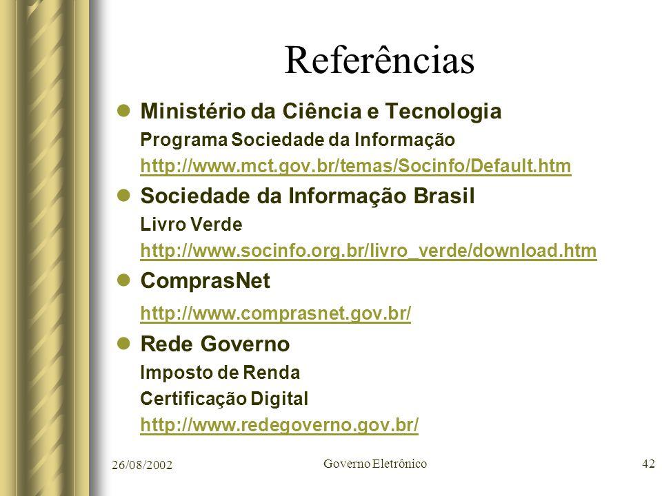 26/08/2002 Governo Eletrônico42 Referências Ministério da Ciência e Tecnologia Programa Sociedade da Informação http://www.mct.gov.br/temas/Socinfo/De