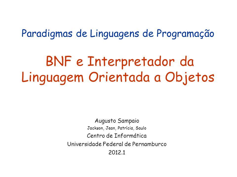 BNF Mudança de paradigma: imperativa 1 => OO1 Conceitos fundamentais de orientação a objetos ficaram de fora OO2 veio para adicionar Construtor (de fato) e Herança http://www.cin.ufpe.br/~in1007/lingu agens/OrientadaObjetos2/orientada Objetos2.htmlhttp://www.cin.ufpe.br/~in1007/lingu agens/OrientadaObjetos2/orientada Objetos2.html 2