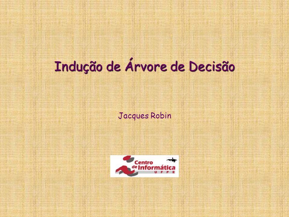 Indução de Árvore de Decisão Jacques Robin
