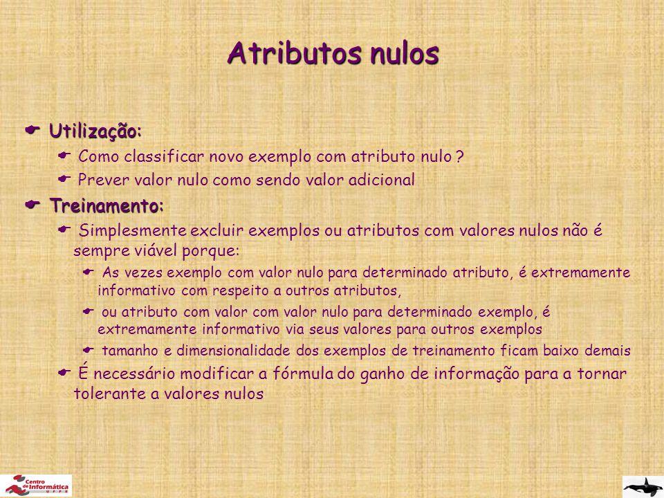 Atributos nulos  Utilização:  Como classificar novo exemplo com atributo nulo .