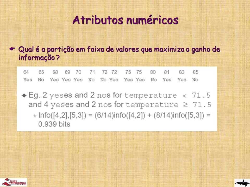 Atributos numéricos  Qual é a partição em faixa de valores que maximiza o ganho de informação ?