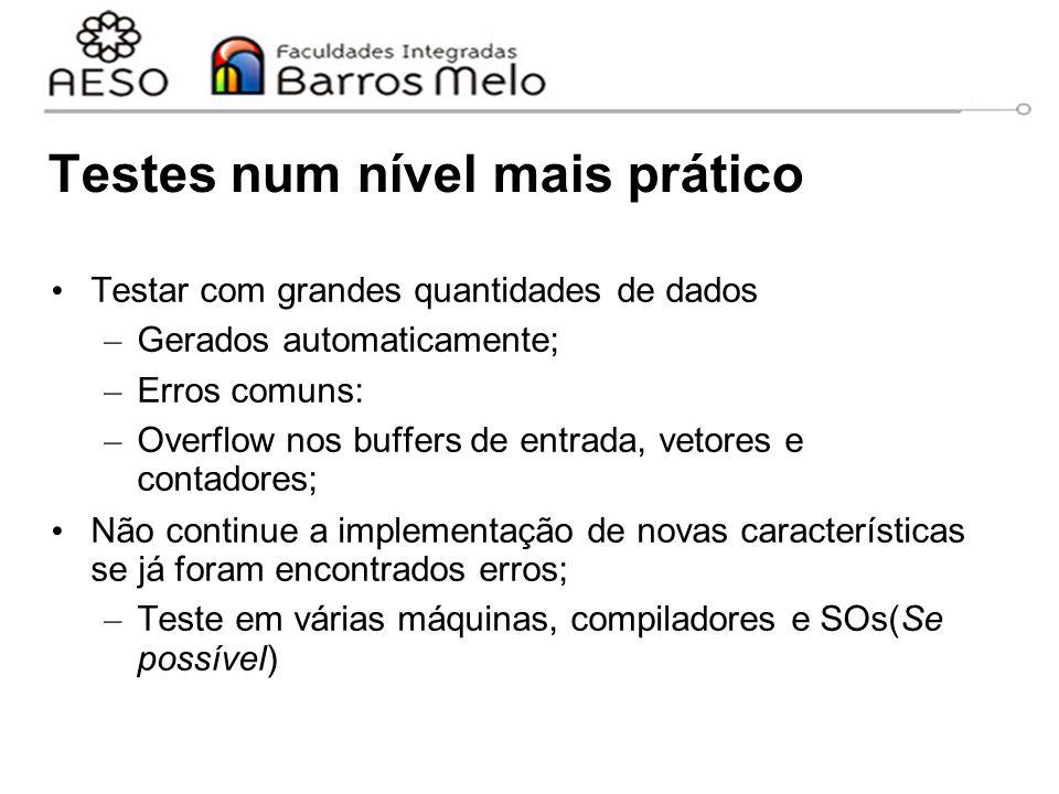 Testes num nível mais prático Testar com grandes quantidades de dados – Gerados automaticamente; – Erros comuns: – Overflow nos buffers de entrada, ve