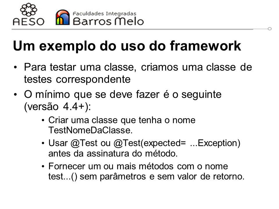 Um exemplo do uso do framework Para testar uma classe, criamos uma classe de testes correspondente O mínimo que se deve fazer é o seguinte (versão 4.4