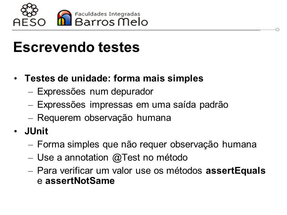 Escrevendo testes Testes de unidade: forma mais simples – Expressões num depurador – Expressões impressas em uma saída padrão – Requerem observação hu