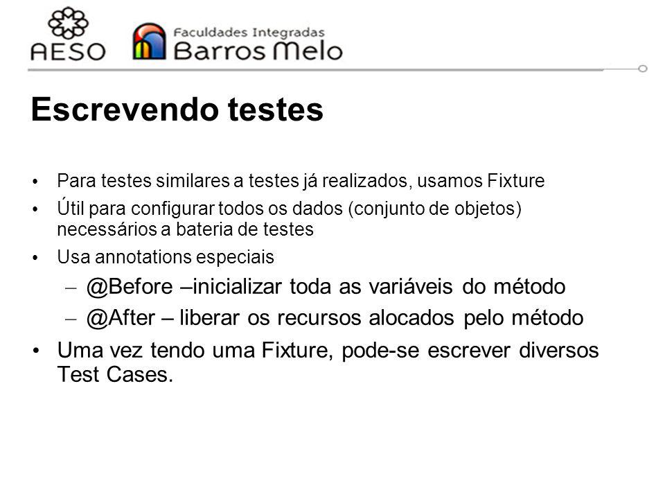 Escrevendo testes Para testes similares a testes já realizados, usamos Fixture Útil para configurar todos os dados (conjunto de objetos) necessários a