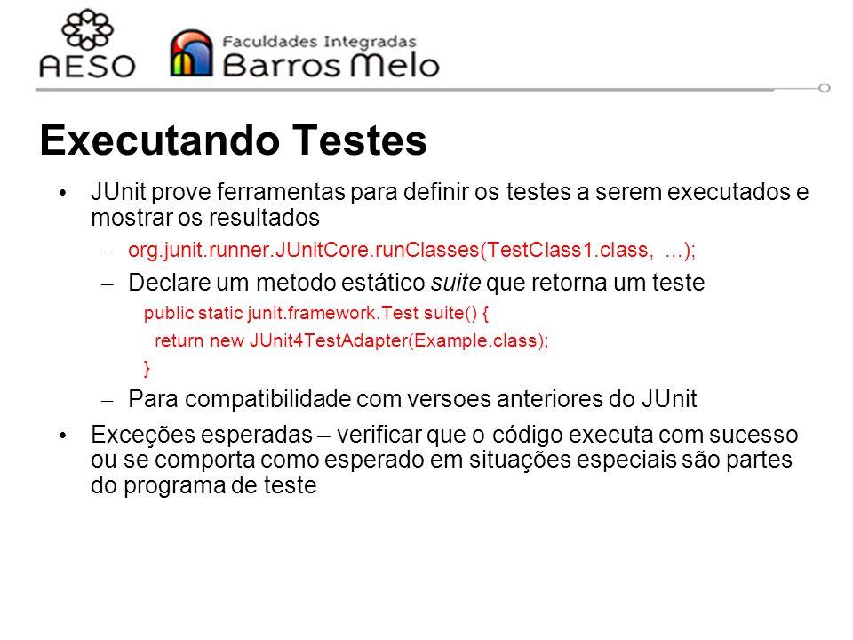 Executando Testes JUnit prove ferramentas para definir os testes a serem executados e mostrar os resultados – org.junit.runner.JUnitCore.runClasses(Te