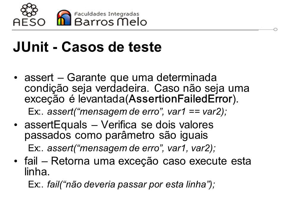 JUnit - Casos de teste assert – Garante que uma determinada condição seja verdadeira. Caso não seja uma exceção é levantada( AssertionFailedError ). E