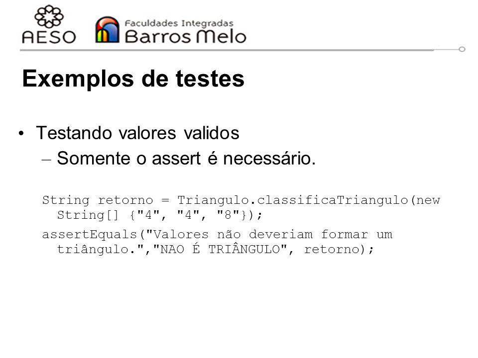 Exemplos de testes Testando valores validos – Somente o assert é necessário. String retorno = Triangulo.classificaTriangulo(new String[] {