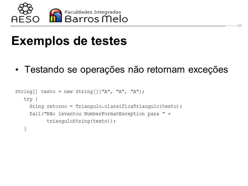 Exemplos de testes Testando se operações não retornam exceções String[] texto = new String[]{