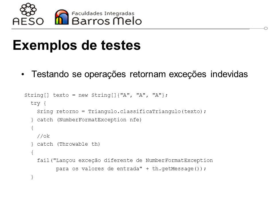 Exemplos de testes Testando se operações retornam exceções indevidas String[] texto = new String[]{