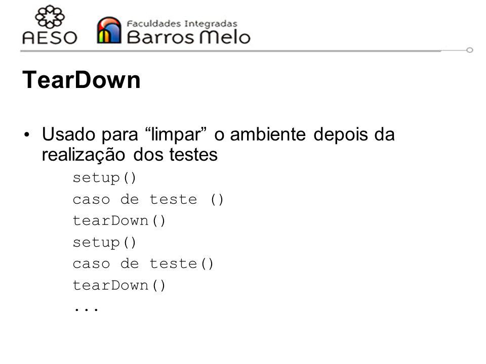 """TearDown Usado para """"limpar"""" o ambiente depois da realização dos testes setup() caso de teste () tearDown() setup() caso de teste() tearDown()..."""