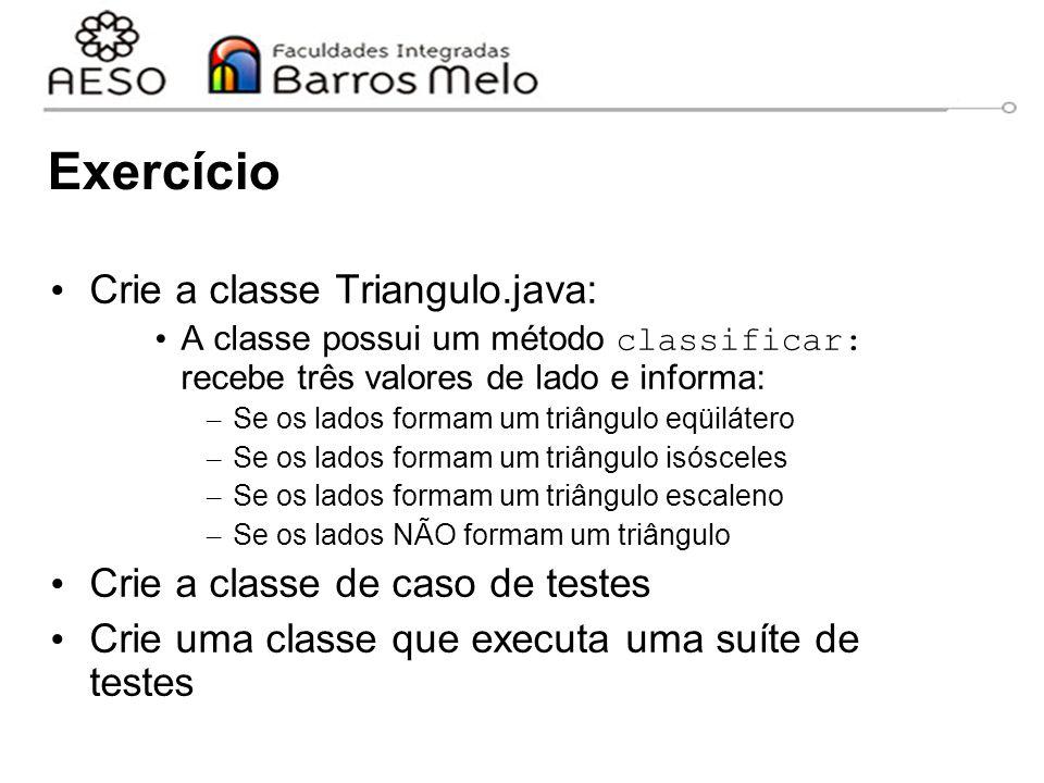 Exercício Crie a classe Triangulo.java: A classe possui um método classificar: recebe três valores de lado e informa: – Se os lados formam um triângul