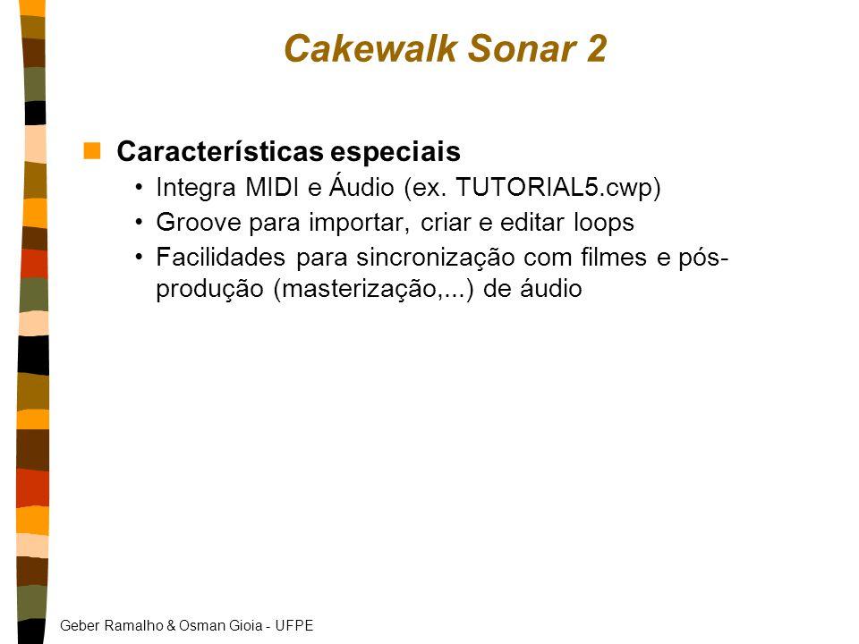 Geber Ramalho & Osman Gioia - UFPE Cakewalk Sonar 2 nCaracterísticas especiais Integra MIDI e Áudio (ex.