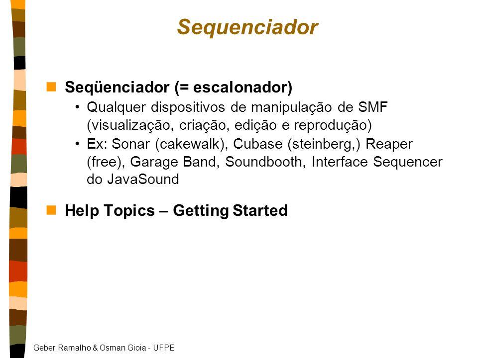 Geber Ramalho & Osman Gioia - UFPE Sequenciador nSeqüenciador (= escalonador) Qualquer dispositivos de manipulação de SMF (visualização, criação, edição e reprodução) Ex: Sonar (cakewalk), Cubase (steinberg,) Reaper (free), Garage Band, Soundbooth, Interface Sequencer do JavaSound nHelp Topics – Getting Started