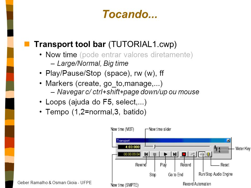 Geber Ramalho & Osman Gioia - UFPE Tocando... nTransport tool bar (TUTORIAL1.cwp) Now time (pode entrar valores diretamente) –Large/Normal, Big time P