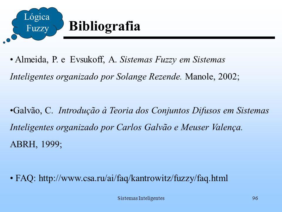 Sistemas Inteligentes96 Bibliografia Lógica Fuzzy Almeida, P. e Evsukoff, A. Sistemas Fuzzy em Sistemas Inteligentes organizado por Solange Rezende. M