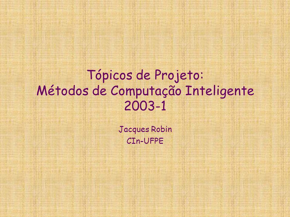 Tópicos de Projeto: Métodos de Computação Inteligente 2003-1 Jacques Robin CIn-UFPE
