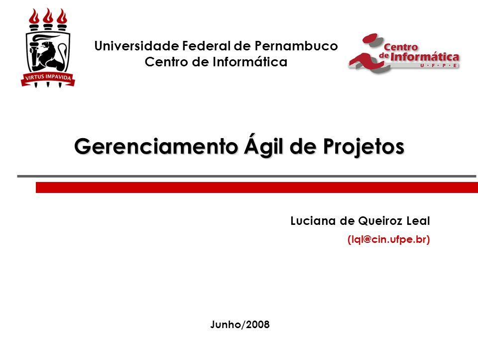 Gerenciamento Ágil de Projetos Luciana de Queiroz Leal (lql@cin.ufpe.br) Universidade Federal de Pernambuco Centro de Informática Junho/2008