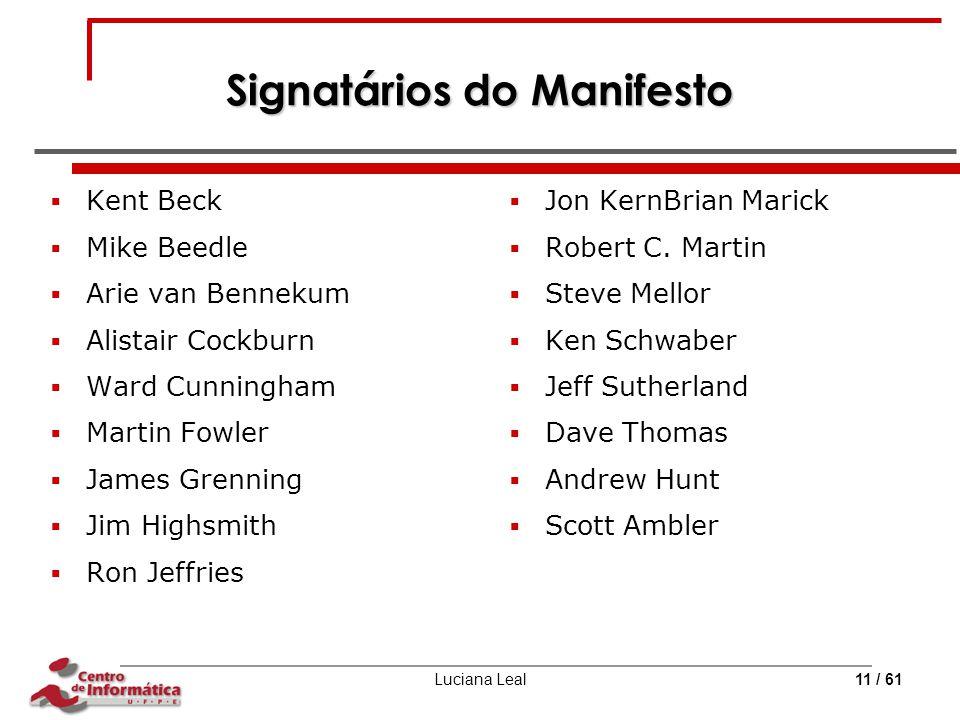Luciana Leal11 / 61 Signatários do Manifesto  Kent Beck  Mike Beedle  Arie van Bennekum  Alistair Cockburn  Ward Cunningham  Martin Fowler  Jam