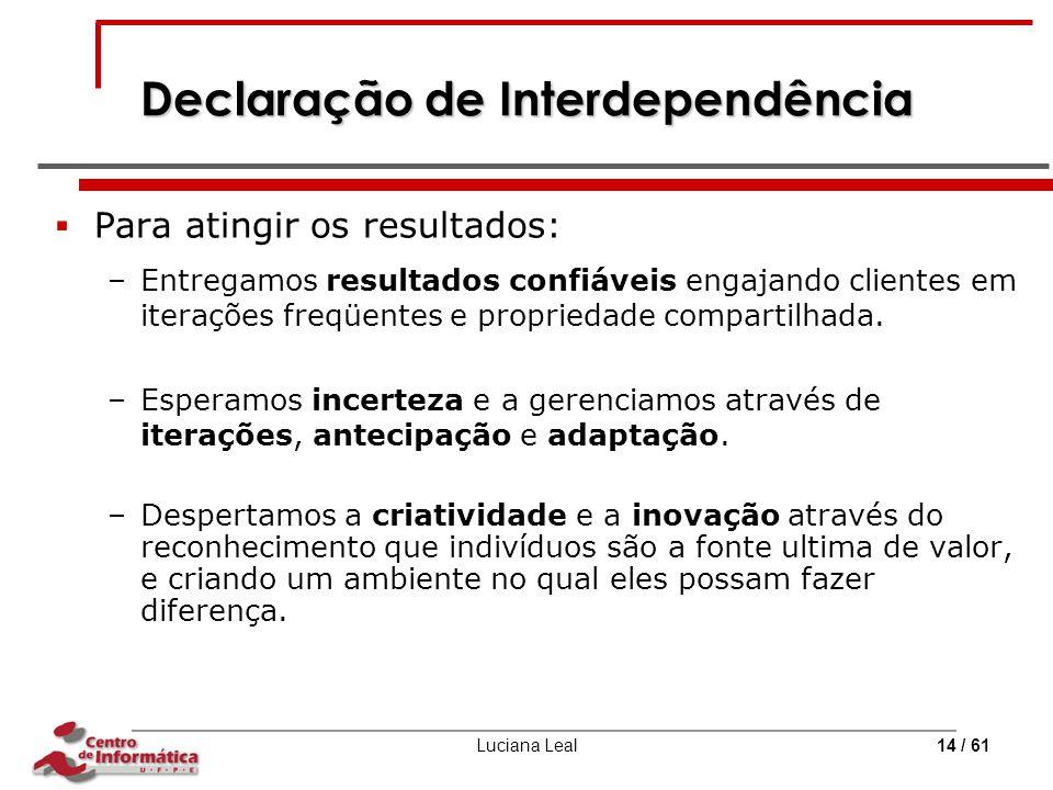 Luciana Leal14 / 61 Declaração de Interdependência  Para atingir os resultados: –Entregamos resultados confiáveis engajando clientes em iterações fre