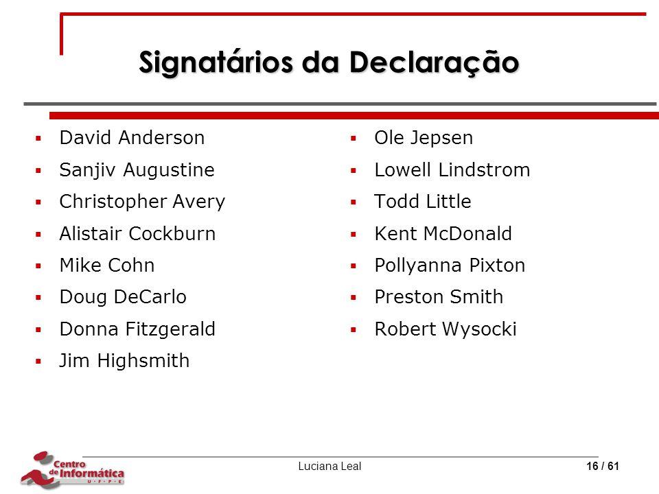 Luciana Leal16 / 61 Signatários da Declaração  David Anderson  Sanjiv Augustine  Christopher Avery  Alistair Cockburn  Mike Cohn  Doug DeCarlo 
